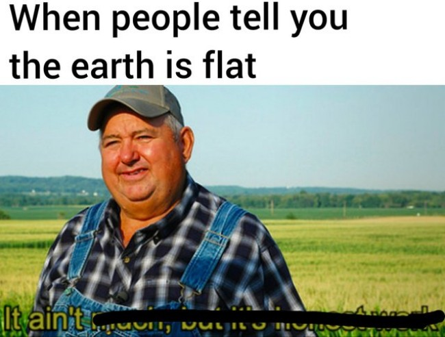 It ain't much But It's Honest Work Memes, farmer meme, funny and hilarous honest work memes
